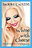 Whine with Cheese: (Contemporary Romance with a Kiss of Humor)