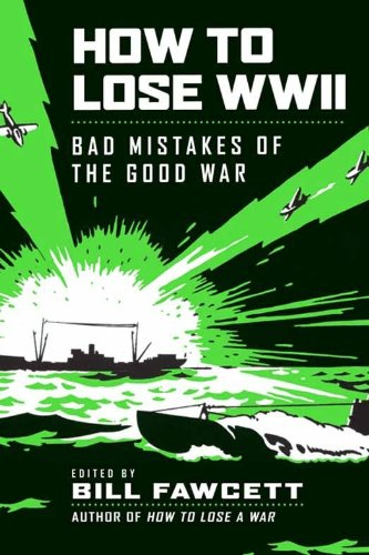How to Lose WWII: Bad Mistakes of the Good War (How to Lose Series) cover