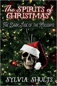 Spirits of christmas the dark side of the holidays sylvia shults spirits of christmas the dark side of the holidays fandeluxe PDF