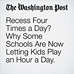 Recess Four Times a Day? Why Some Schools Are Now Letting Kids Play an Hour a Day | Valerie Strauss