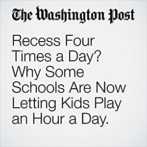 Recess Four Times a Day? Why Some Schools Are Now Letting Kids Play an Hour a Day