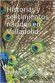 Historias y sentimientos nacidos en Valladolid