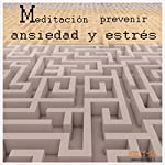 Meditacion Para Prevenir Ansiedad y Estres [Meditation to Prevent Stress and Anxiety] | Lluis Ayza