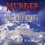 Murder on Mt. McKinley: A Summit Murder Mystery, Book 3 | Charles G. Irion, Ronald J. Watkins