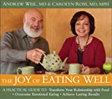 img - for The Joy of Eating Well: A Practical Guide to- Transform Your Relationship with Food- Overcome Emotional Eating- Achieve Lasting Results book / textbook / text book