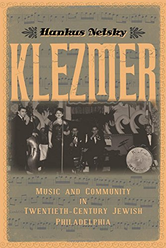Download Klezmer: Music and Community in Twentieth-Century Jewish Philadelphia PDF