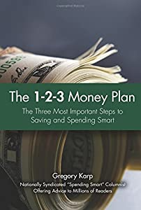 The 1-2-3 Money Plan: The Three Most Important Steps to Saving and Spending Smart