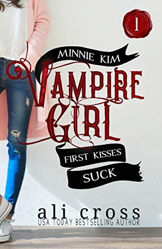 First Kisses Suck: A Vampire Romance (Minnie Kim: Vampire Girl Book 1)