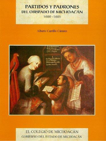 Partidos y padrones del obispado de Michoacán, 1680-1685 (Colección Fuentes) (Spanish Edition)