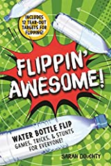Flip your way to fame and glory!Join the worldwide craze with Flippin' Awesome, the complete player's guide to the ultimate new sport of water bottle flipping. Flippin' Awesome features twelve incredible target games for hours of intense head...