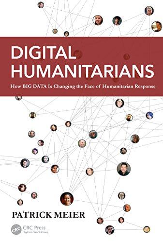 (Digital Humanitarians: How Big Data Is Changing the Face of Humanitarian Response)