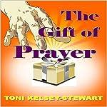 The Gift of Prayer | Toni Kelsey Stewart