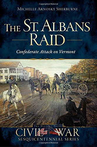 Read Online The St. Albans Raid:: Confederate Attack on Vermont (Civil War Series) ebook