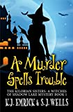 A Murder Spells Trouble (The Kilorian Sisters: A Witches of Shadow Lake Mystery Book 1)