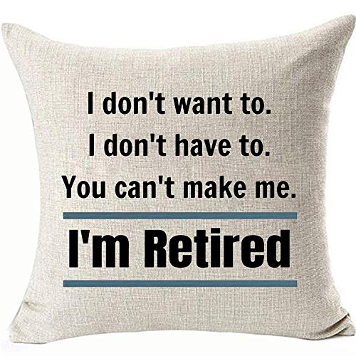 I Don't Want to.I Don't Have to.You Can't Make me Decoratives Throw Pillowcases I'm Retired Pillow Covers for Couch Sofa Invisible Zipper Two Side Color:I'm Retired (Best Small Travel Trailer For Retired Couple)