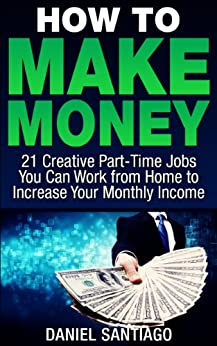 Amazon.com: HOW TO MAKE MONEY: 21 Creative Part-Time Jobs