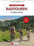 Die schönsten Radtouren im Alpenvorland: Reizvolle Landschaften, verkehrsarme Strecken, Gasthöfe, Freizeit- und Kulturangebote