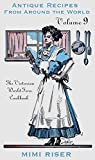 The Victorian World Fare Cookbook, Volume 9: Antique Recipes from Around the World (Victorian Cookery)
