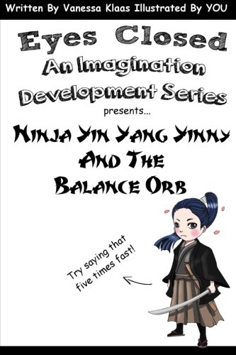 Read Online Ninja Yin Yang Yinny and the Balance Orb (Eyes Closed; An Imagination Development Series) pdf
