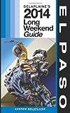 El Paso: Delaplaine's 2014 Long Weekend Guide, Andrew Delaplaine, 1493712543