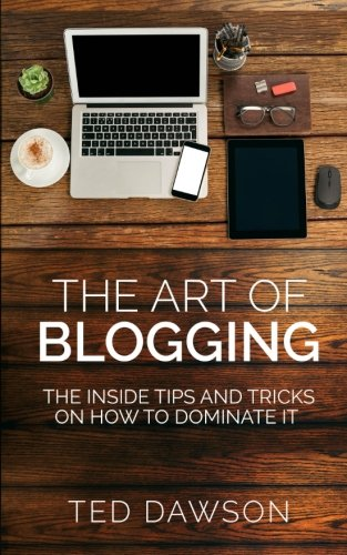 The Art of Blogging: The Inside Tips and Tricks  On how to dominate it