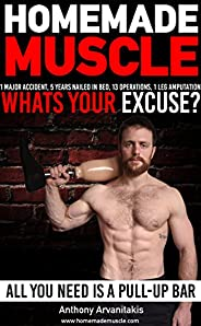 HomeMade Muscle: All You Need is a Pull up Bar (Motivational Bodyweight Workout Guide) (English Edition)