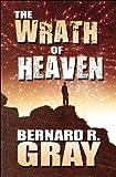 The Wrath of Heaven, Bernard R. Gray, 1448981824