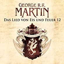 Game of Thrones - Das Lied von Eis und Feuer 12 Hörbuch von George R. R. Martin Gesprochen von: Reinhard Kuhnert