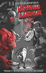 The Absurd Adventures of Archibald Aardvark Volume 1: Bullets, Booze, and Beelzebub