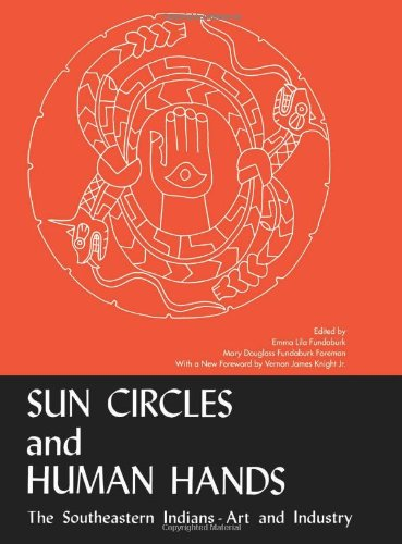 (Sun Circles and Human Hands : The Southeastern Indians Art and Industries)