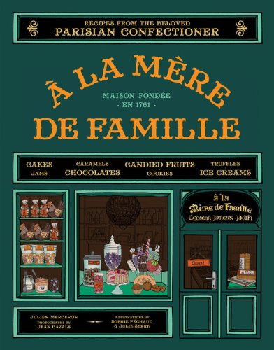 A la Mere de Famille: Recipes from the Beloved Parisian Confectioner by Julien Merceron