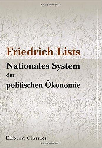 Friedrich Lists Nationales System der politischen Ökonomie: Acht Kapitel aus dem gleichnamigen Werke zur Einführung in das Verständnis von Lists Wirtschaftslehre
