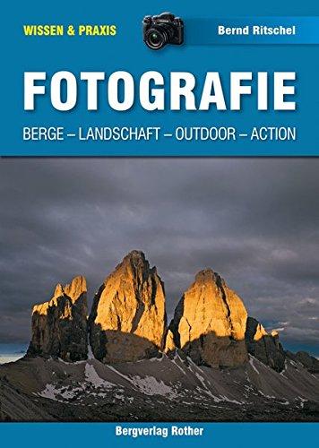 Fotografie: Berge, Landschaft, Outdoor, Action (Wissen & Praxis) (Wissen & Praxis (Alpine Lehrschriften))