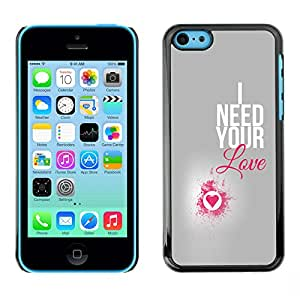 LASTONE PHONE CASE / Slim Protector Hard Shell Cover Case for Apple Iphone 5C / I Need Your Love Heart Pink Silver Text