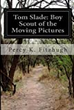 Tom Slade: Boy Scout of the Moving Pictures, Percy K. Fitzhugh, 1499575017