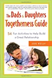 The Dads and Daughters Togetherness Guide: 54 Fun Activities to Help Build a Great Relationship, Books Central
