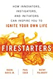 img - for Firestarters: How Innovators, Instigators, and Initiators Can Inspire You to Ignite Your Own Life book / textbook / text book
