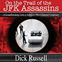 On the Trail of the JFK Assassins: A Groundbreaking Look at America's Most Infamous Conspiracy Audiobook by Dick Russell Narrated by Sean Runnette