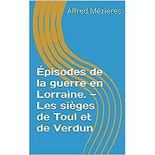 Épisodes de la guerre en Lorraine. — Les sièges de Toul et de Verdun (French Edition)