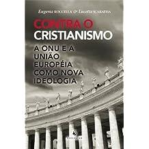 Contra o Cristianismo. A ONU e a União Européia Como Nova Ideologia
