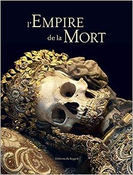 lempire de la mort histoire culturelle des ossuaires et des charniers