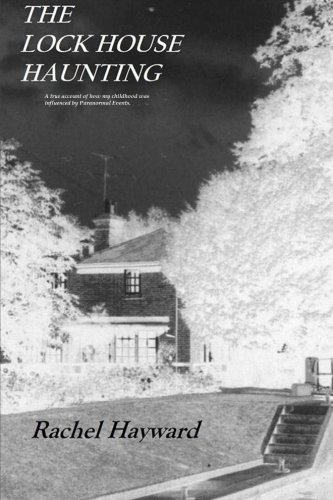 The Lock House Haunting: A true account of how my childhood was influenced by Paranormal Events ()