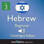 Learn Hebrew - Level 3 Beginner Hebrew, Volume 1, Lessons 1-25: Beginner Hebrew #2 |  Innovative Language Learning LLC