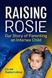 Kyпить Raising Rosie: Our Story of Parenting an Intersex Child на Amazon.com