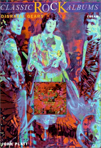 Read Online Disraeli Gears: Cream (Classic Rock Series) ebook