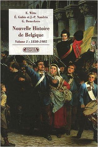 Nouvelle histoire de Belgique : Volume 1, 1830-1905
