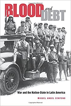 Blood And Debt: War And The Nation-State In Latin America Book Pdf