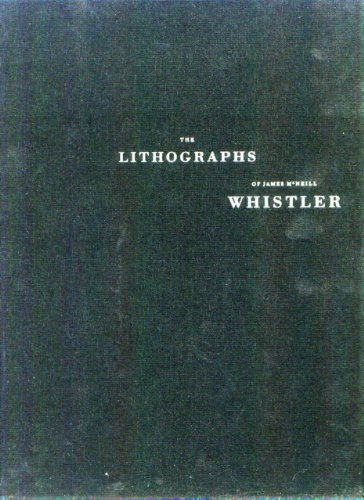 The Lithographs of James McNeill Whistler: A Catalogue Raisonne