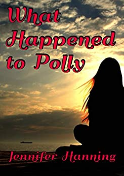 What Happened To Polly (The Hamilton Sisters Book 1) by [Hanning, Jennifer]