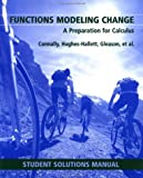 Functions Modeling Change, Student Solutions Manual : A Preparation for Calculus, Connally, Eric and Gleason, Andrew M., 0471293962